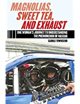 Magnolias, Sweet Tea, and Exhaust: One Woman's Journey to Understanding the Phenomenon of NASCAR