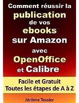 Comment réussir la publication de vos ebooks sur Amazon avec OpenOffice et Calibre: Facile et Gratuit. Toutes les étapes, de A à Z. (Ecrire un livre et le publier sur Amazon 1) (French Edition)