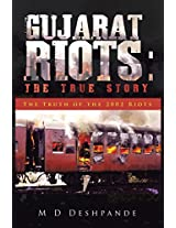 Gujarat Riots: The True Story: The Truth of the 2002 Riots