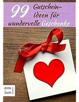 99 Gutschein-Ideen für wundervolle Geschenke - Präsente, die von Herzen kommen: Originelle Gutscheine für Geburtstag, Hochzeitstag, Valentinstag, Ostern und Co.