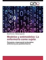 Modelos y Antimodelos: La Enfermeria Como Sujeto