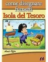 Disegno per Bambini: Come Disegnare Fumetti - Isola del Tesoro (Imparare a Disegnare Vol. 16) (Italian Edition)