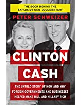 Clinton Cash: The Untold Story of How and Why Foreign Governments and Businesses Helped Make Billand Hillary Rich