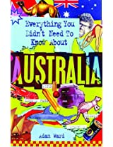 Everything You Didn't Need to Know About the Australia (Everything You Didn't Need to Know Series)
