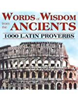 Words of Wisdom from the Ancients: 1000 Latin Proverbs