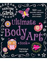 The Everything Girls Ultimate Body Art Book: 50+ Cool Doodle Tattoos to Create and Wear! (Everything® Girls)
