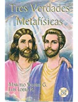 Tres Verdades Metafisicas/ Three Metafisical Truths