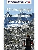 57 einzigartige Wanderungen der Schweiz: Wanderführer 2014 mit Fotos und Karten - myswisstrek