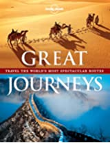 Great Journeys: Travel the World's Most Spectacular Routes