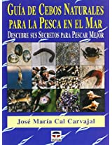 Guia de cebos naturales para la pesca en el mar/ Guide of Natural Bait for Sea Fishing: Descubre Sus Secretos Para Pescar Mejor/ Discover the Secrets to Better Fishing
