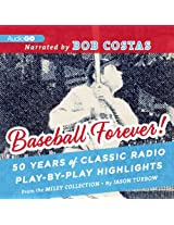 Baseball Forever!: 50 Years of Classic Radio Play-By-Play Highlights from the Miley Collection