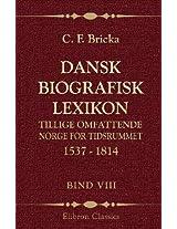 Dansk biografisk lexikon, tillige omfattende Norge for tidsrummet 1537 - 1814: Bind 8. Holst - Juul (Danish Edition)