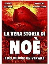La vera storia di Noè e del diluvio universale: Tra storia e leggenda (Religioni e Misticismo Vol. 10) (Italian Edition)