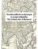 Territorialiteit en dystopie in Arno Schmidts 'Die Schule der Atheisten' (Dutch Edition)