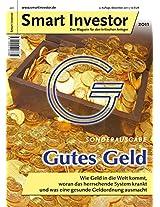 Gutes Geld - Wie Geld in die Welt kommt, woran das herrschende System krankt und was eine gesunde Geldordnung ausmacht (Smart Investor Sonderausgabe) (German Edition)