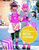 100 ideas que cambiaron la moda urbana / 100 Ideas That Changed the Urban Fashion