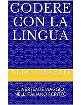 GODERE CON LA LINGUA: DIVERTENTE VIAGGIO NELL'ITALIANO SCRITTO (Italian Edition)