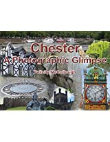 Chester A Photographic Glimpse (Places To Visit Book 2)