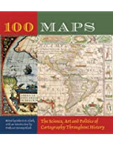 100 Maps: The Science, Art And Politics Of Cartography Throughout History