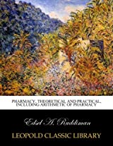 Pharmacy, theoretical and practical, including arithmetic of pharmacy