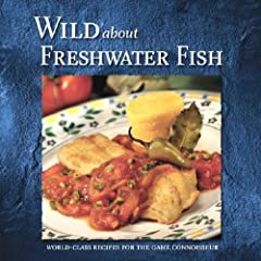 Wild About Freshwater Fish (Wild About Cookbooks Series, 3rd)