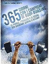 365 giorni con i campioni di body-building: Le parole, i pensieri e le azioni per diventare uomini d'acciaio (Italian Edition)