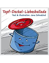 Topf Deckel Liebesballade: Nicht nur für Hochzeitspaare & Singles (German Edition)