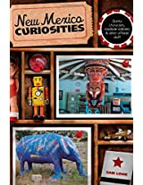 New Mexico Curiosities: Quirky Characters, Roadside Oddities & Other Offbeat Stuff (Curiosities Series)