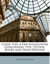 Clear Type: A Few Suggestions Concerning Type, Letters, Books and Hand-Writing