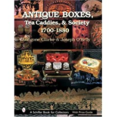 Antique Boxes, Tea Caddies, &amp; Society 1700-1880 (A Schiffer Book for Collectors)