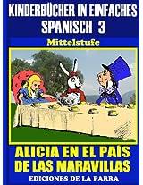 Kinderbücher in einfachem Spanisch Band 3: Alicia en el País de las Maravillas (Spanisches Lesebuch für Kinder jeder Altersstufe!) (Spanish Edition)