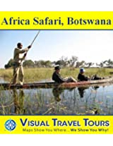 AFRICA SAFARI BOTSWANA - A Travelogue. Enjoy before you go or on your way there - includes insider tips and photos of all locations - Like having a friend ... you around! (Visual Travel Tours Book 70)