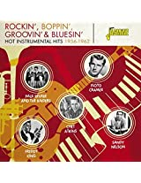 Rockin', Boppin', Groovin' And Bluesin' - Hot Instrumental Hits 1956-1962 [ORIGINAL RECORDINGS REMASTERED]