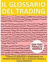 Il glossario del trading. i termini da conoscere e approfondire per prendere confidenza con il campo del trading a livello operativo.