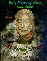 This Morning in Prayer: Early Morning Words from Jesus Christ: Volume 1 (Doc Oliver's Sacred Prayers)
