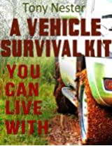 A Vehicle Survival Kit You Can Live With (Practical Survival Series Book 7)