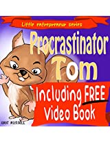 Children's Book: Procrastinator Tom (Including FREE Audio & Video Book Version) developing kids book (Little Entrepreneur 1)