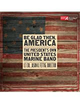 Be Glad Then, America [Gunnery Sergeant Sara Dell'Omo; The Presiden't Own United States Marine Band, Lt. Col. Jason K Fettig] [Altissimo! Recordings: ALT04032]