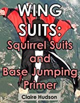 Wing Suits: Squirrel Suits and Base Jumping Primer