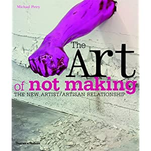 【クリックで詳細表示】The Art of Not Making: The New Artist/Artisan Relationship [ペーパーバック]