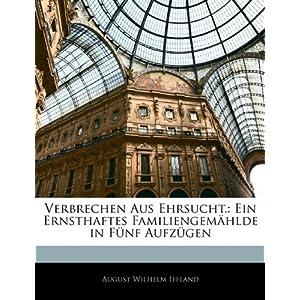 Verbrechen aus Ehrsucht : Ein Familiengem&aumllde in f&uumlnf Aufz&uumlgen (German Edition) August Wilhelm Iffland