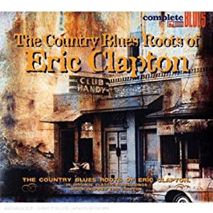 The Country Blues Roots Of Eric Clapton - Under The Influence: Volume 1