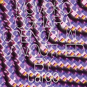 """【クリックで詳細表示】cargo : Momoko Ogihara """"Sensual"""" smoothed by cargo - 音楽"""