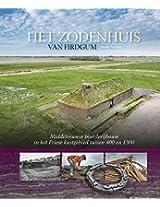 Het Zodenhuis Van Firdgum: Middeleeuwse Boerderijbouw in Het Friese Kustgebied Tussen 400 En 1300