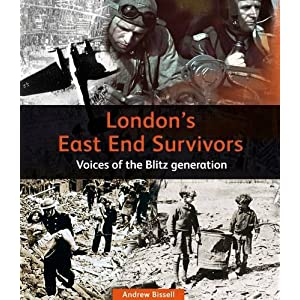 London's East End Survivors: Voices of the Blitz Generation