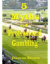 Five Myths of Professional Gambling