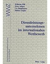 Dienstleistungsunternehmen Im Internationalen Wettbewerb: In Zusammenarbeit Mit Dem Wirtschaftswissenschaftlichen Zentrum (Wwz) Der Universitaet Basel
