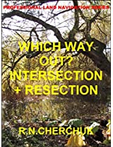 WHICH WAY OUT? - INTERSECTION + RESECTION (Professional Land Navigation Series 14)