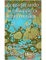 Considerando lo sviluppo di esseri umani: Psychological questioni di sviluppo (Italian Edition)