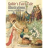 Goble's Fairy Tale Illustrations: 86 Full-Color Plates (Dover Fine Art, History of Art)Warwick Goble�ɂ��